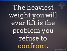 """The heaviest weight you will ever lift is the probelm you refuse to confront."" -Fit Men Cook www.liberatingdivineconsciousness.com"