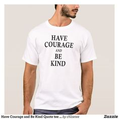 b862c41f2 Have Courage and Be Kind – Friendly Saying Men's Tee Shirt White Supreme  Court Justices,