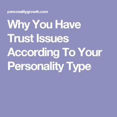 Why You Have Trust Issues According To Your Personality Type