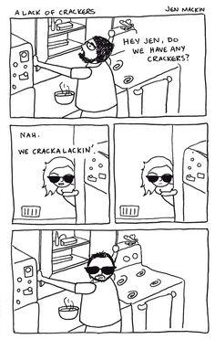 Crackalackin' Pahahahaha. Idk why I find this so funny!