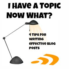 4 Tips for Writing an Effective Blog Post – I Have a Topic Now What?