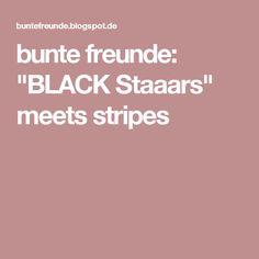 "bunte freunde: ""BLACK Staaars"" meets stripes"
