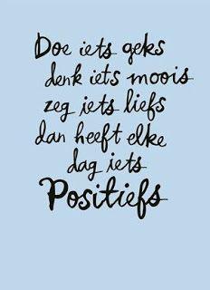 Quotes about Happiness : Doe iets geks, denk iets moois, zeg iets liefs, dan heeft elke dag iets positief. The Words, More Than Words, Cool Words, Happy Quotes, Positive Quotes, Best Quotes, Motivational Quotes, Inspirational Quotes, Positive Feelings