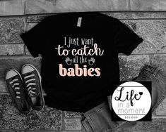 Baby Catcher Labor and Delivery Nurse Shirt Doula Shirt Catch All The Babies Midwifery Gift Stude