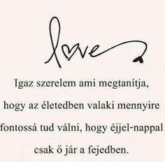 Igaz szerelem Motivational Quotes, Inspirational Quotes, Picture Quotes, Life Quotes, Thoughts, Love, Feelings, Buddha, Pictures