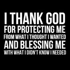 I thank God for protecting me from what I thought I wanted and blessing me with what I didn't know I needed. #cdff #onlinedating #christianquotes