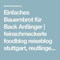 Einfaches Bauernbrot für Back Anfänger | feinschmeckerle foodblog reiseblog stuttgart, reutlingen, schwäbische alb