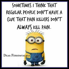 Pain killers don't always kill pain.