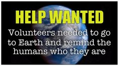 """The Volunteers"" Legends of the century Humans. Next Group Session April Spiritual Enlightenment, Spirituality, Biology Of Belief, Celestine Prophecy, Volunteers Needed, Power Of Now, Help Wanted, New Earth, World Peace"