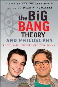 The Big Bang Theory and Philosophy: Rock, Paper, Scissors, Aristotle, Locke   LVgrind