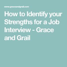 How to Identify your Strengths for a Job Interview - Grace and Grail