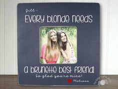 every blonde needs a brunette best friend picture frame - Google Search
