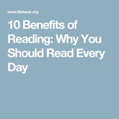 10 Benefits of Reading: Why You Should Read Every Day