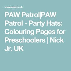 PAW Patrol|PAW Patrol - Party Hats: Colouring Pages for Preschoolers | Nick Jr. UK