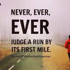 Never, Ever, EVER, judge a run by it's first mile