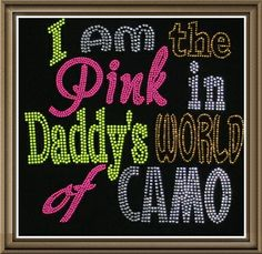 """Rhinestone """"I Am Pink in Daddy's World of Camo"""" T-Shirt by LolosBlingItOn on Etsy"""