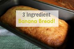 Easy 3 Ingredient Banana Bread! 3 mashed up ripe bananas, 2 eggs, yellow cake mix. Bake in 2 small loaf pans for 30 mins.