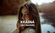 10 jednoduchých pravidel jak vypadat krásně bez makeupu Makeup, Make Up, Beauty Makeup, Bronzer Makeup