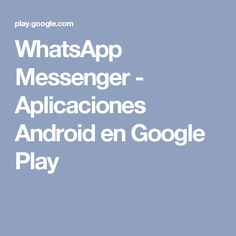 WhatsApp Messenger - Aplicaciones Android en Google Play