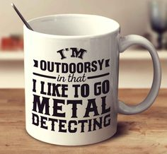 I'm Outdoorsy In That I Like To Go Metal Detecting