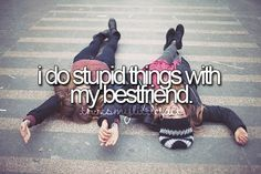 Not laying in the middle of the road stupid, just we act weird and have great times.<<< no me and bff could do that , we r ceazy Love My Best Friend, Bestest Friend, Best Friend Quotes, Best Friend Goals, Best Friends Forever, Friend Poems, Besties Quotes, Bffs, Bestfriends