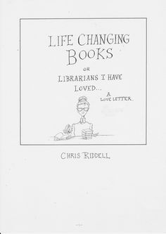 Love letters to libraries: Chris Riddell - Congratulations to Chris Riddell who has become the new Childrens Laureate!
