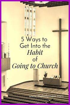 5 Ways to Get Into the Habit of Going to Church The Holy Mess