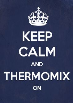KEEP CALM AND THERMOMIX ON