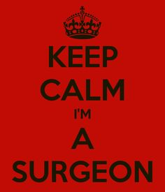 KEEP CALM I'm a Surgeon @Judith de Munck Cummings