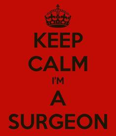 KEEP CALM I'm a Surgeon @Judith de Munck Cummings