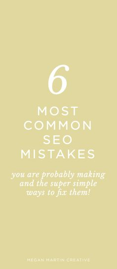 The 6 Most Common SEO Mistakes you are probably making and how to easily fix them on Megan Martin Creative, blog, blogger, blogging tips, seo tips, how to optimize your website for seo