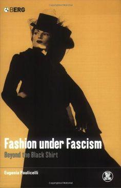 Fashion under Fascism: Beyond the Black Shirt by Eugenia Paulicelli https://www.amazon.ca/dp/1859737781/ref=cm_sw_r_pi_dp_PoD7wb9KMTWG7