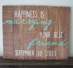 Happiness Is Marrying Your Best Friend and Wedding by MsDsSigns, $45.00