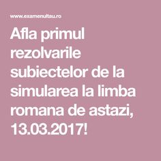 Afla primul rezolvarile subiectelor de la simularea la limba romana de astazi, 13.03.2017! Nostalgia, Romans