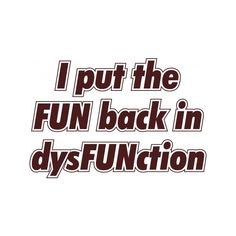 FUN in DysFUNction - Sayings and Quotes T Shirts & Apparel -... ❤ liked on Polyvore
