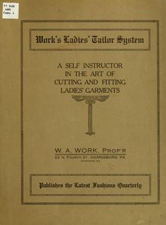 Work's ladies' tailor system; a self instructor in the art of cutting and fitting ladies' garments (1914)