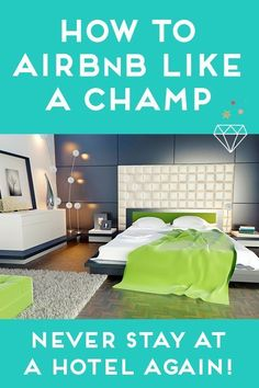 How To AirBnB Like A Champ: Never Stay At A Hotel Again