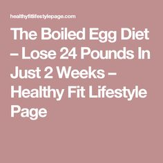The Boiled Egg Diet – Lose 24 Pounds In Just 2 Weeks – Healthy Fit Lifestyle Page