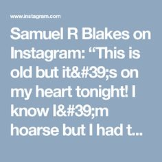 "Samuel R Blakes on Instagram: ""This is old but it's on my heart tonight! I know I'm hoarse but I had to sing it!!!! #CanYouSayTheSame?"""