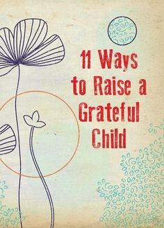 11 Ways To Raise A Grateful Child...