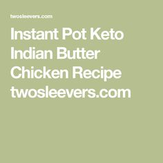 Instant Pot Keto Indian Butter Chicken Recipe twosleevers.com