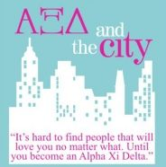 """It's hard to find people that will love you no matter what. Until you become an Alpha Xi Delta."" <3"
