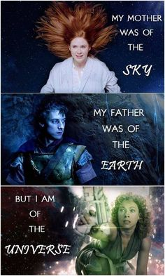 River Song: My mother was of the sky. My father was of the earth. But I am of the universe. #doctorwho