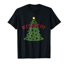Let's Get Lit Marijuana Pot Leaf Christmas Tree T-Shirt American Weed Lit Gifts Amazon Christmas, Lets Get Lit, Smoking Weed, Shirt Price, Branded T Shirts, Fashion Brands, Christmas Tree, Man Shop, American