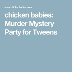 chicken babies: Murder Mystery Party for Tweens