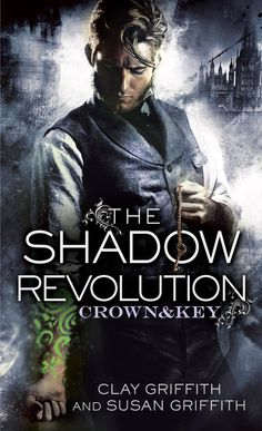 The Shadow Revolution (Crown & Key) by Clay Griffith & Susan Griffith | Del Rey | June 2, 2015