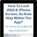 How to lock iPAD / iPhone screen so kids stay within the app?