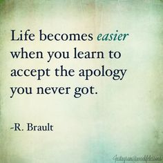 Some people will never apologize. Accept that and extend forgiveness ~ it will start the healing process...