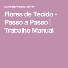 Flores de Tecido - Passo a Passo | Trabalho Manual