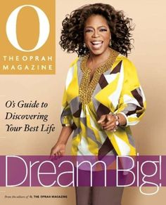 Dream Big: O's Guide to Discovering Your Best Life by The Oprah Magazine Editors of O